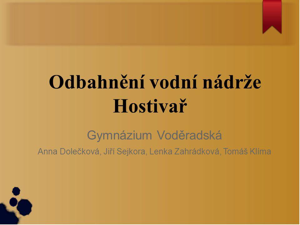 Odbahnění vodní nádrže Hostivař Gymnázium Voděradská Anna Dolečková, Jiří Sejkora, Lenka Zahrádková, Tomáš Klíma