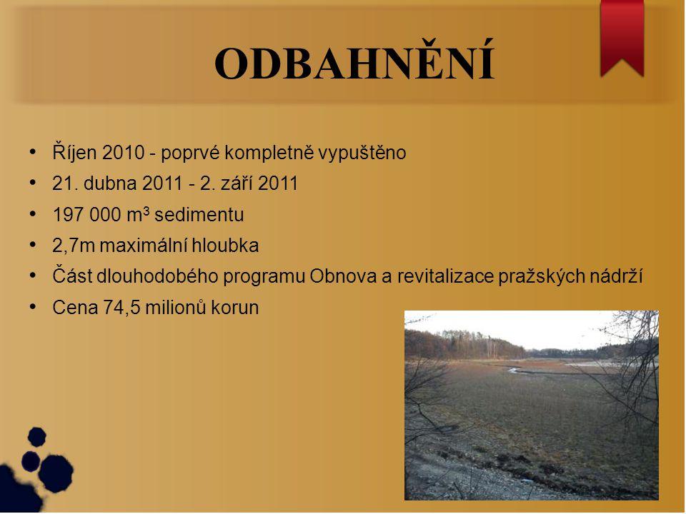 ODBAHNĚNÍ Říjen 2010 - poprvé kompletně vypuštěno 21. dubna 2011 - 2. září 2011 197 000 m 3 sedimentu 2,7m maximální hloubka Část dlouhodobého program