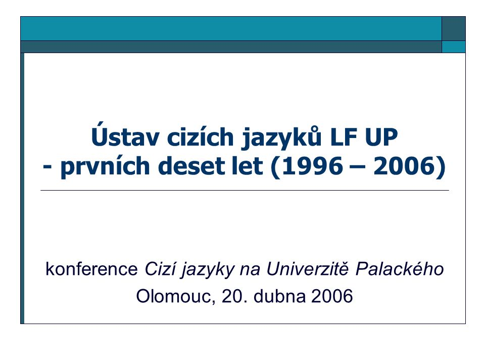 Ústav cizích jazyků LF UP - prvních deset let (1996 – 2006) konference Cizí jazyky na Univerzitě Palackého Olomouc, 20. dubna 2006