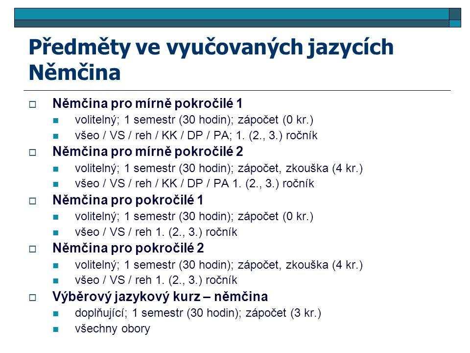 Předměty ve vyučovaných jazycích Němčina  Němčina pro mírně pokročilé 1 volitelný; 1 semestr (30 hodin); zápočet (0 kr.) všeo / VS / reh / KK / DP /