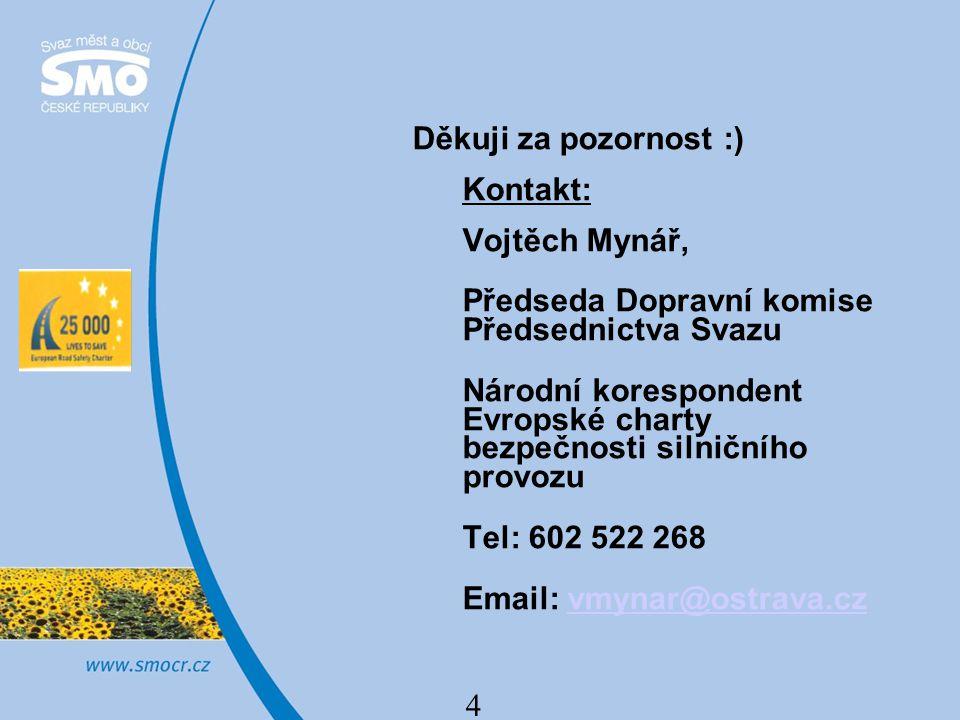 4 Děkuji za pozornost :) Kontakt: Vojtěch Mynář, Předseda Dopravní komise Předsednictva Svazu Národní korespondent Evropské charty bezpečnosti silničn