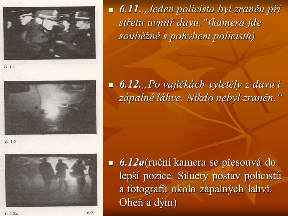 """6.13 """"Po té začalo zatýkání.Dva nebo tři ze zatčených se bránili, ostatní nekladli odpor."""