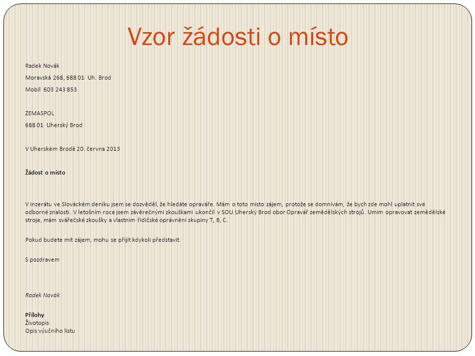 Vzor žádosti o místo Radek Novák Moravská 268, 688 01 Uh. Brod Mobil 603 243 853 ZEMASPOL 688 01 Uherský Brod V Uherském Brodě 20. června 2013 Žádost