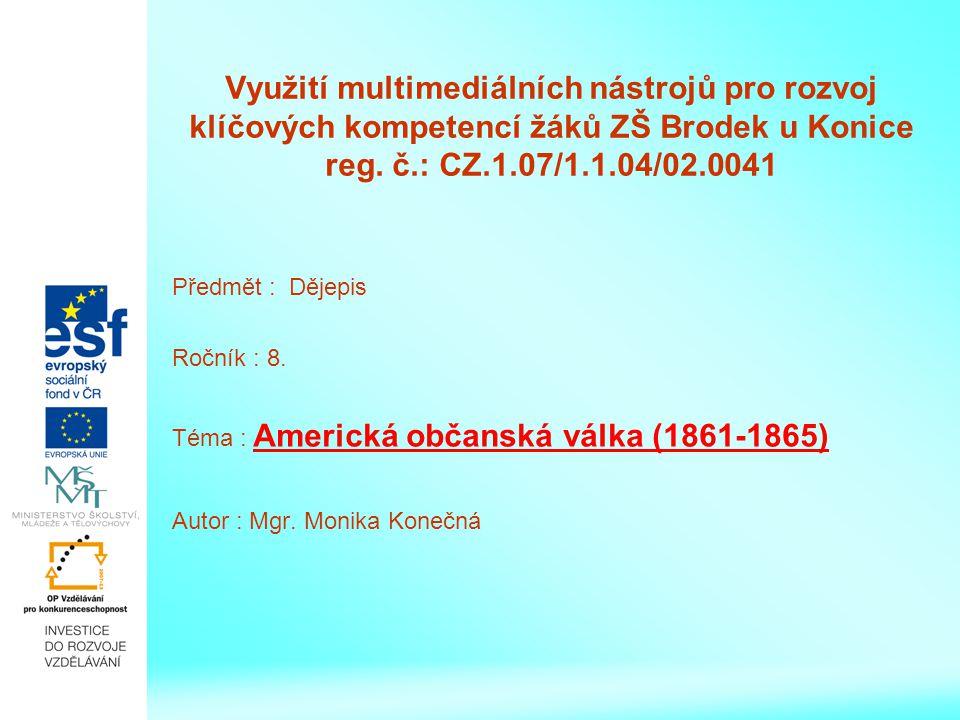 Využití multimediálních nástrojů pro rozvoj klíčových kompetencí žáků ZŠ Brodek u Konice reg. č.: CZ.1.07/1.1.04/02.0041 Předmět : Dějepis Ročník : 8.