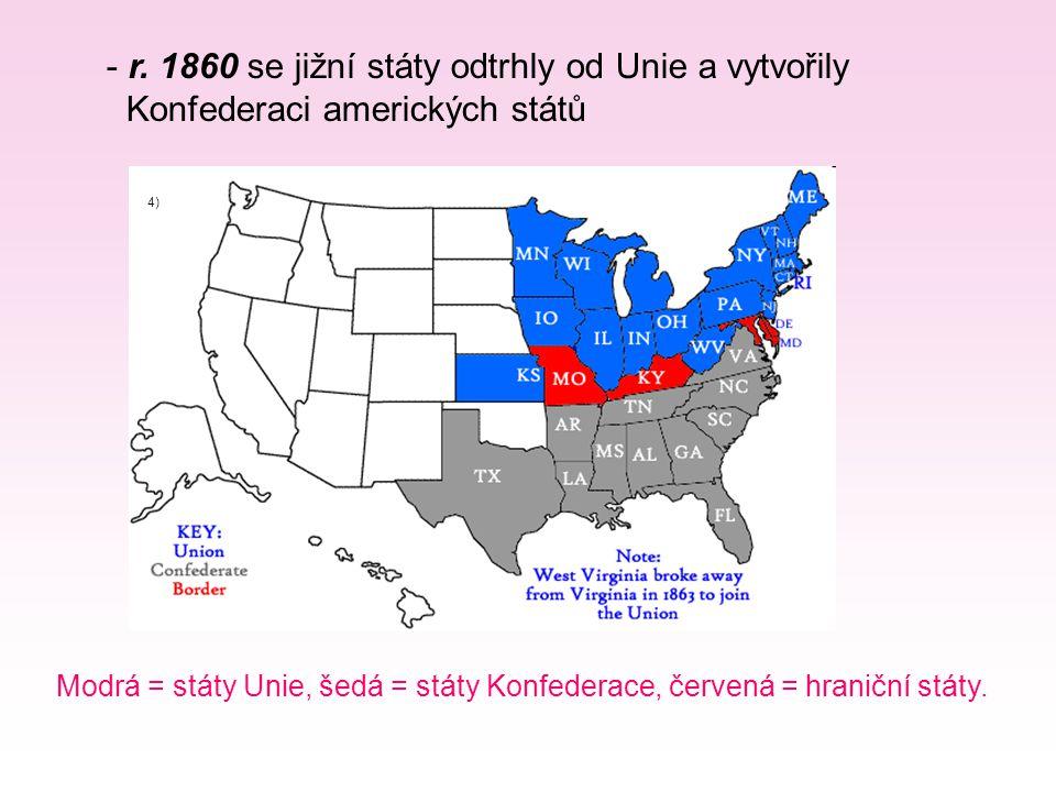 - r. 1860 se jižní státy odtrhly od Unie a vytvořily Konfederaci amerických států Modrá = státy Unie, šedá = státy Konfederace, červená = hraniční stá