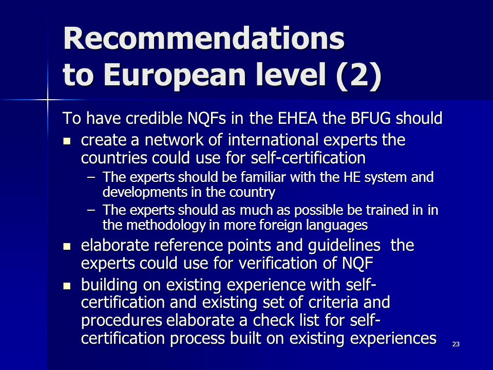 23 Recommendations to European level (2) To have credible NQFs in the EHEA the BFUG should create a network of international experts the countries cou