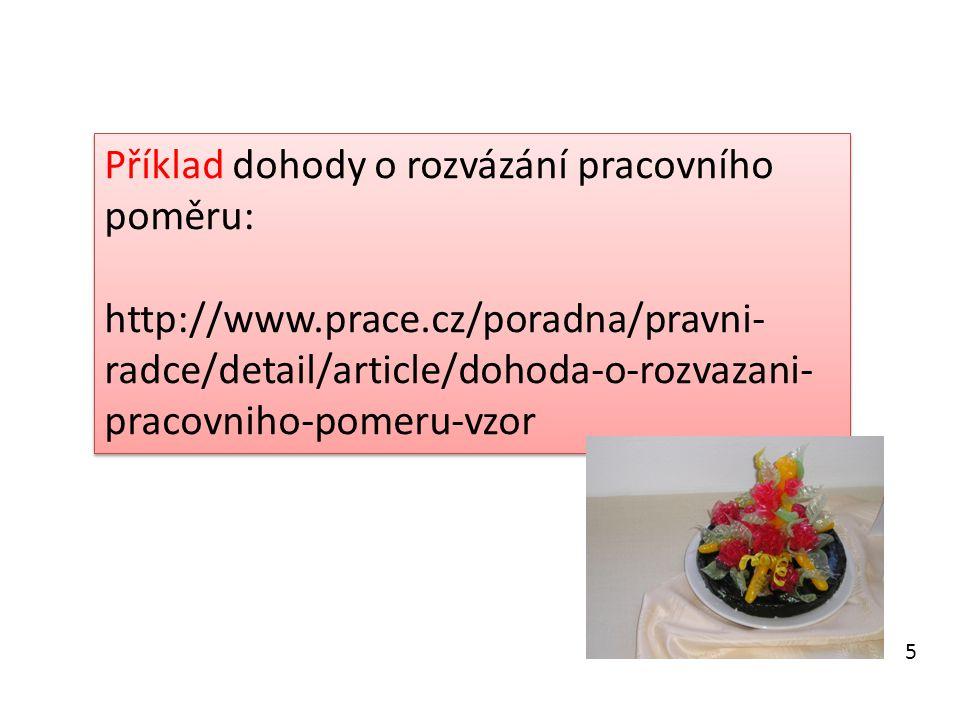 Příklad dohody o rozvázání pracovního poměru: http://www.prace.cz/poradna/pravni- radce/detail/article/dohoda-o-rozvazani- pracovniho-pomeru-vzor Přík