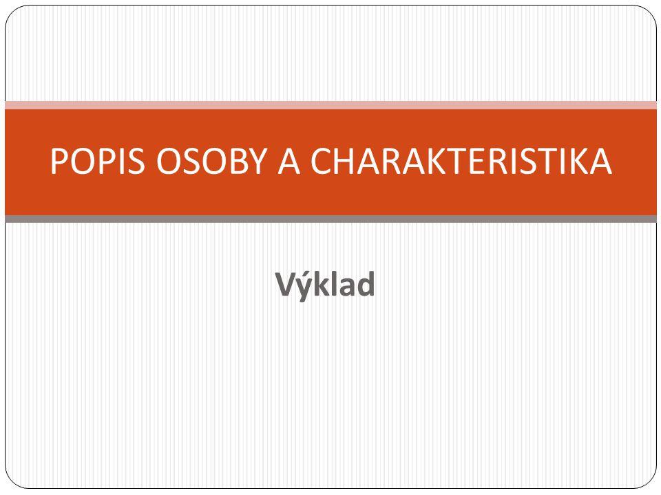 Výklad POPIS OSOBY A CHARAKTERISTIKA