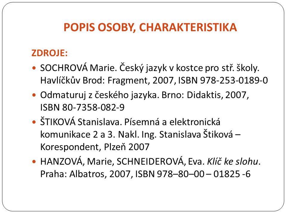 POPIS OSOBY, CHARAKTERISTIKA ZDROJE: SOCHROVÁ Marie. Český jazyk v kostce pro stř. školy. Havlíčkův Brod: Fragment, 2007, ISBN 978-253-0189-0 Odmaturu
