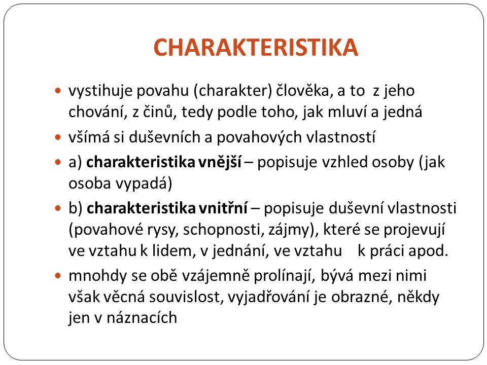 CHARAKTERISTIKA Vlastnosti se vyjadřují přímo (konstatováním), a to vhodnými přídavnými a podstatnými jmény, např.