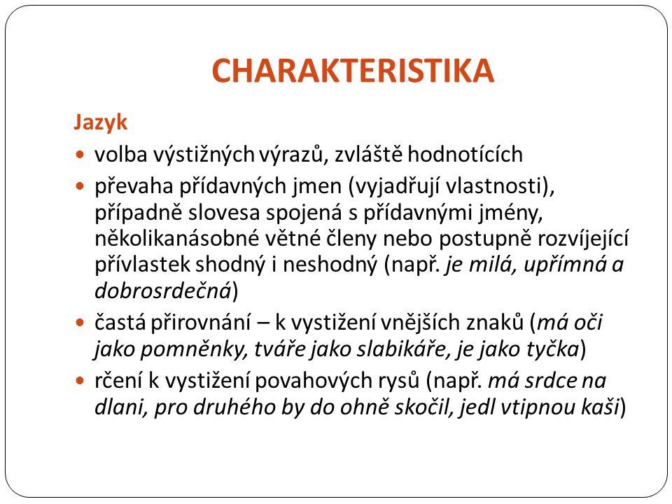 CHARAKTERISTIKA Jazyk volba výstižných výrazů, zvláště hodnotících převaha přídavných jmen (vyjadřují vlastnosti), případně slovesa spojená s přídavný