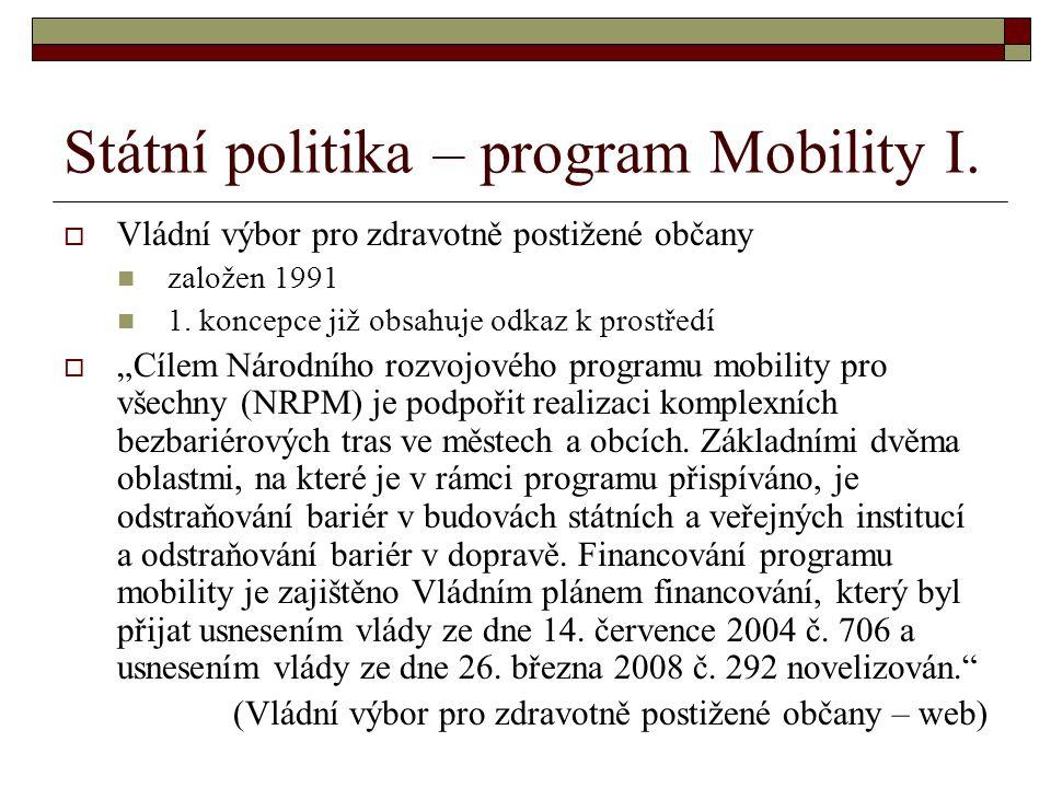 """Státní politika – program Mobility I.  Vládní výbor pro zdravotně postižené občany založen 1991 1. koncepce již obsahuje odkaz k prostředí  """"Cílem N"""