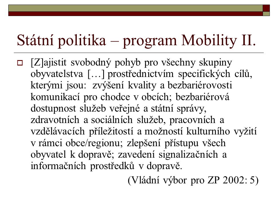 Státní politika – program Mobility II.  [Z]ajistit svobodný pohyb pro všechny skupiny obyvatelstva […] prostřednictvím specifických cílů, kterými jso