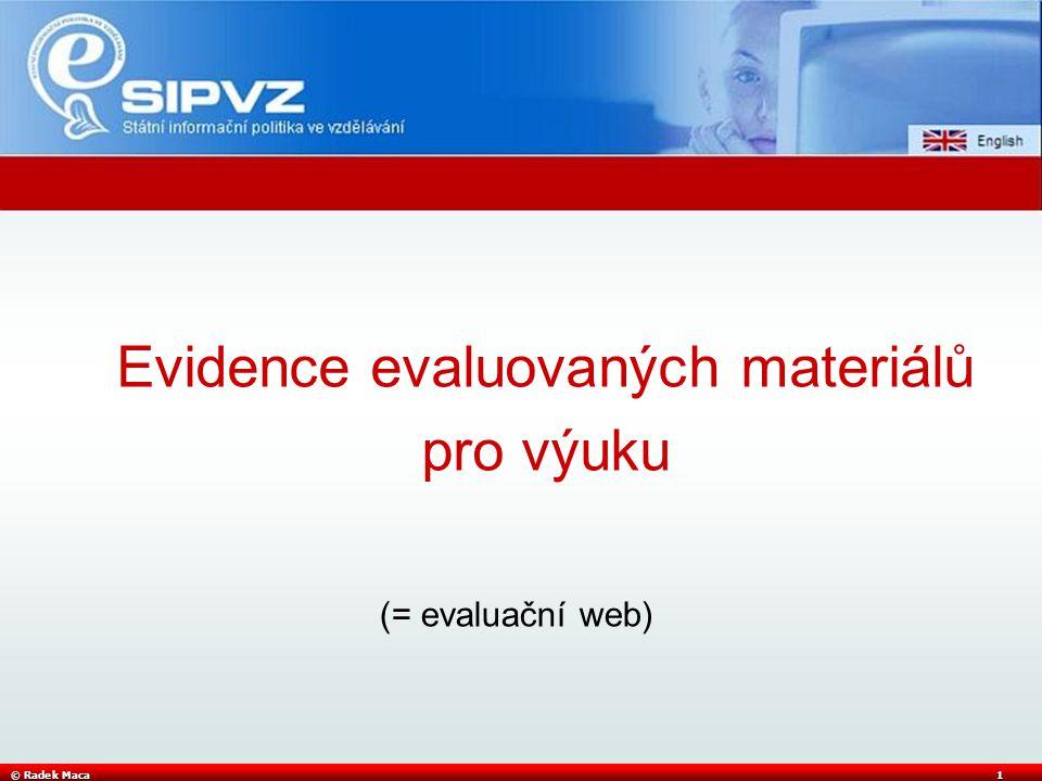 © Radek Maca1 Evidence evaluovaných materiálů pro výuku (= evaluační web)