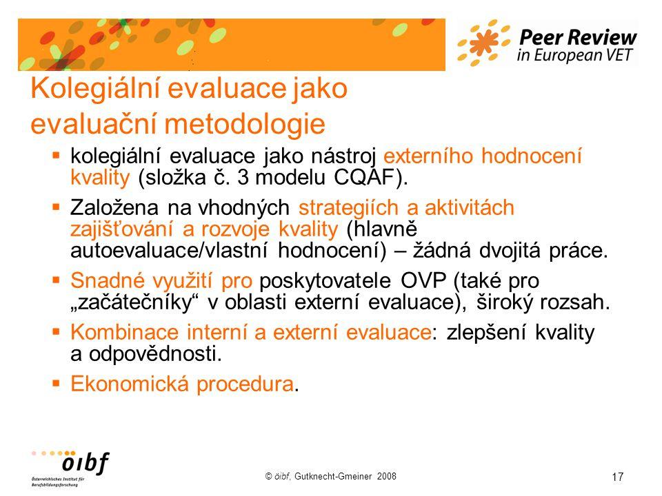 17 © öibf, Gutknecht-Gmeiner 2008 Kolegiální evaluace jako evaluační metodologie  kolegiální evaluace jako nástroj externího hodnocení kvality (složka č.