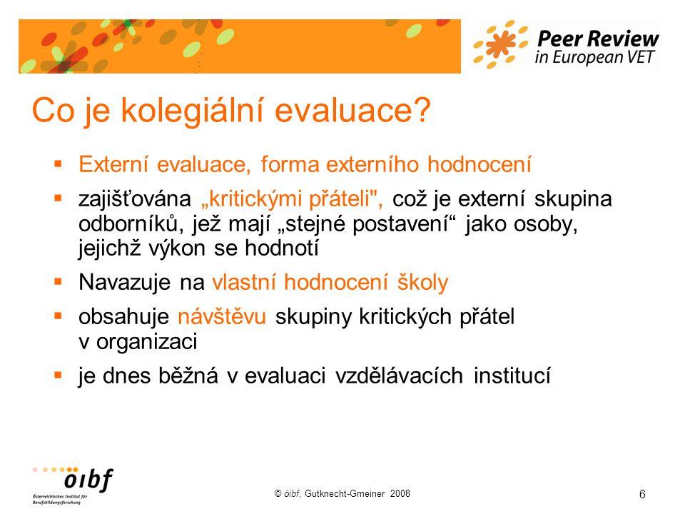 6 © öibf, Gutknecht-Gmeiner 2008 Co je kolegiální evaluace.