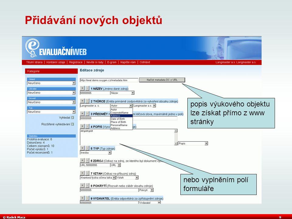 © Radek Maca9 Přidávání nových objektů popis výukového objektu lze získat přímo z www stránky nebo vyplněním polí formuláře
