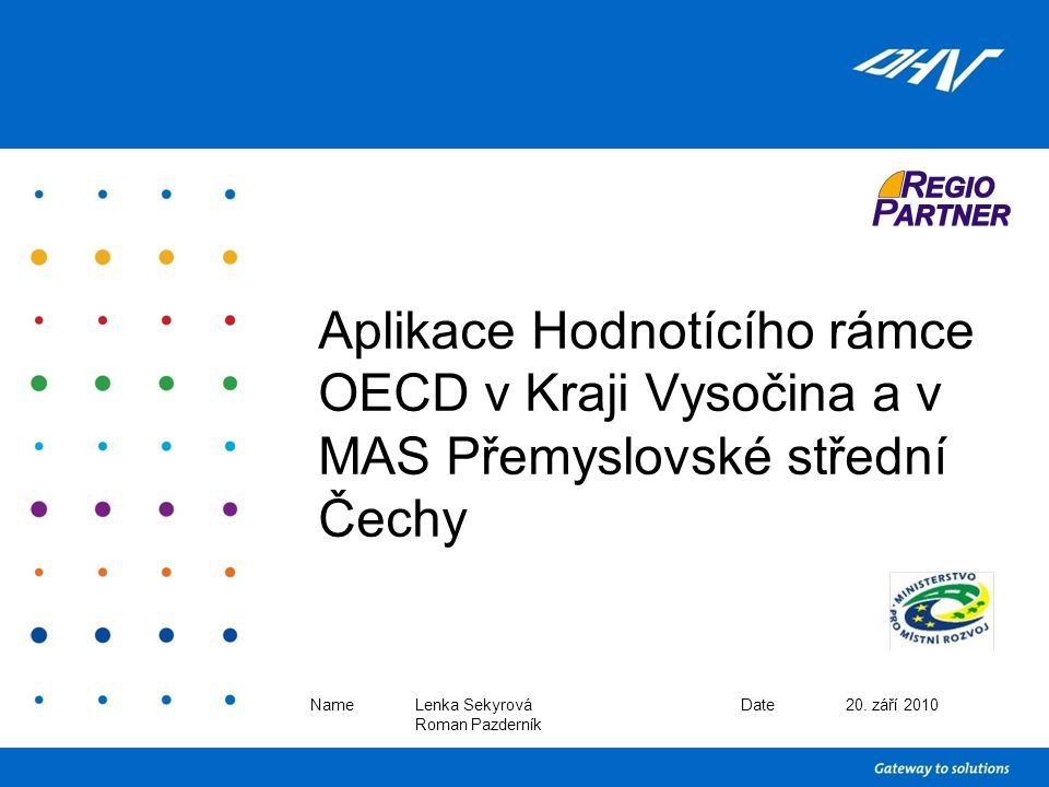 Aplikace Hodnotícího rámce OECD v Kraji Vysočina a v MAS Přemyslovské střední Čechy Name Lenka Sekyrová Roman Pazderník Date20.