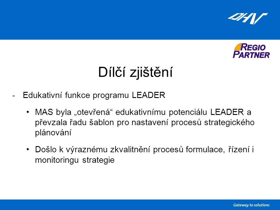 """Dílčí zjištění -Edukativní funkce programu LEADER MAS byla """"otevřená edukativnímu potenciálu LEADER a převzala řadu šablon pro nastavení procesů strategického plánování Došlo k výraznému zkvalitnění procesů formulace, řízení i monitoringu strategie"""