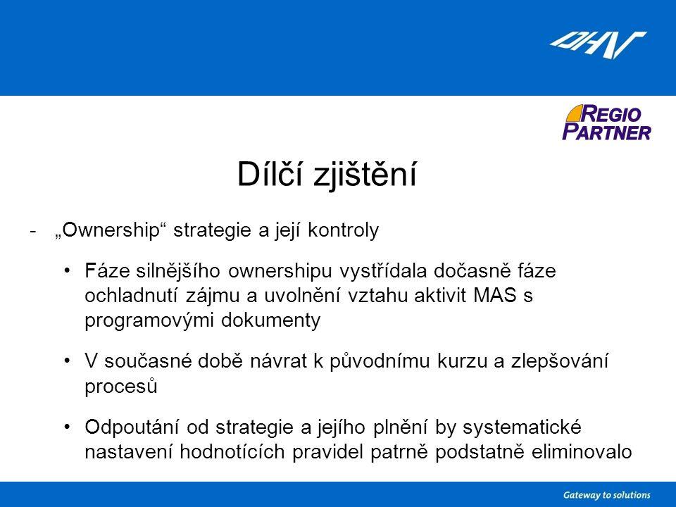 """Dílčí zjištění -""""Ownership strategie a její kontroly Fáze silnějšího ownershipu vystřídala dočasně fáze ochladnutí zájmu a uvolnění vztahu aktivit MAS s programovými dokumenty V současné době návrat k původnímu kurzu a zlepšování procesů Odpoutání od strategie a jejího plnění by systematické nastavení hodnotících pravidel patrně podstatně eliminovalo"""