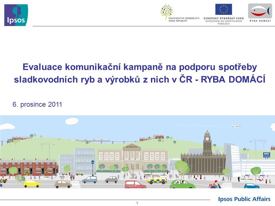 1 Sub Title Evaluace komunikační kampaně na podporu spotřeby sladkovodních ryb a výrobků z nich v ČR - RYBA DOMÁCÍ 6. prosince 2011