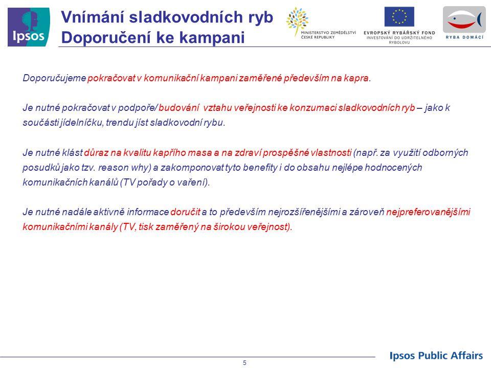 5 Vnímání sladkovodních ryb Doporučení ke kampani Doporučujeme pokračovat v komunikační kampani zaměřené především na kapra. Je nutné pokračovat v pod