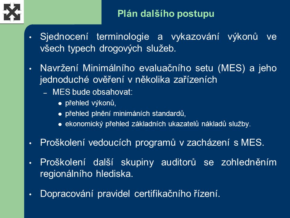 Plán dalšího postupu Sjednocení terminologie a vykazování výkonů ve všech typech drogových služeb. Navržení Minimálního evaluačního setu (MES) a jeho