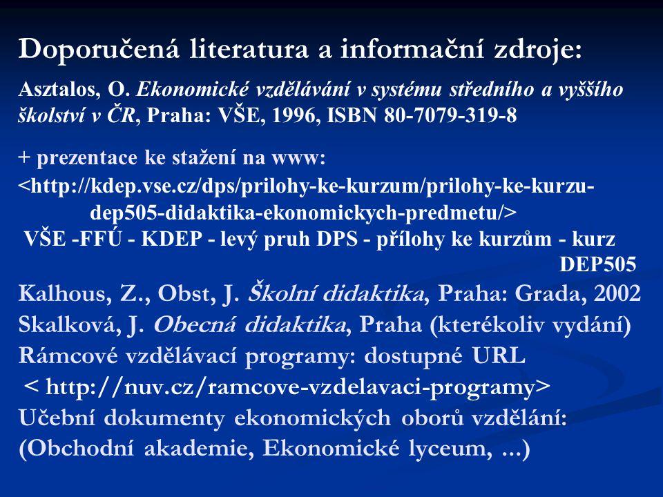 Doporučená literatura a informační zdroje: Asztalos, O. Ekonomické vzdělávání v systému středního a vyššího školství v ČR, Praha: VŠE, 1996, ISBN 80-7
