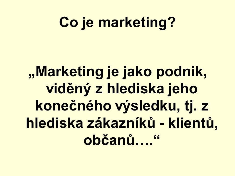 """Co je marketing.""""Marketing je jako podnik, viděný z hlediska jeho konečného výsledku, tj."""