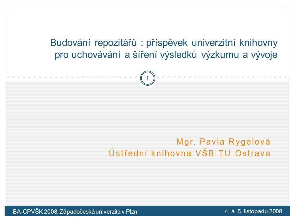 Mgr. Pavla Rygelová Ústřední knihovna VŠB-TU Ostrava Budování repozitářů : příspěvek univerzitní knihovny pro uchovávání a šíření výsledků výzkumu a v