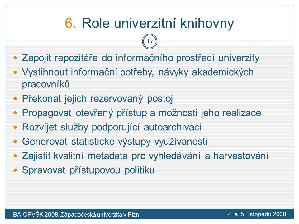 6.Role univerzitní knihovny Zapojit repozitáře do informačního prostředí univerzity Vystihnout informační potřeby, návyky akademických pracovníků Překonat jejich rezervovaný postoj Propagovat otevřený přístup a možnosti jeho realizace Rozvíjet služby podporující autoarchivaci Generovat statistické výstupy využívanosti Zajistit kvalitní metadata pro vyhledávání a harvestování Spravovat přístupovou politiku 4.