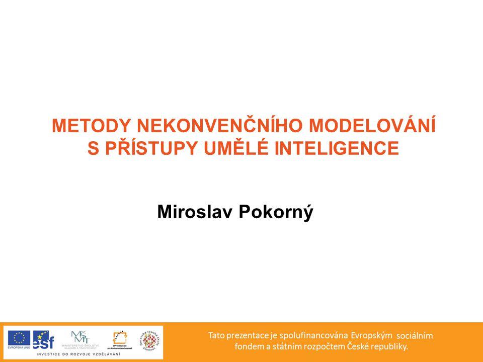 METODY NEKONVENČNÍHO MODELOVÁNÍ S PŘÍSTUPY UMĚLÉ INTELIGENCE Miroslav Pokorný