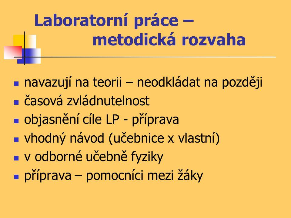 Laboratorní práce – metodická rozvaha navazují na teorii – neodkládat na později časová zvládnutelnost objasnění cíle LP - příprava vhodný návod (učeb