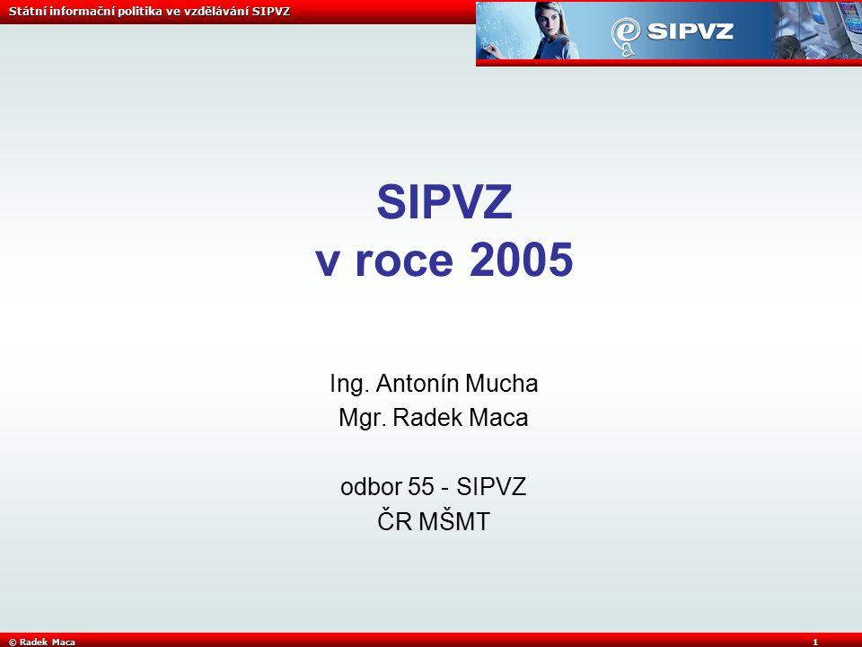 Státní informační politika ve vzdělávání SIPVZ © Radek Maca2 SIPVZ v r.