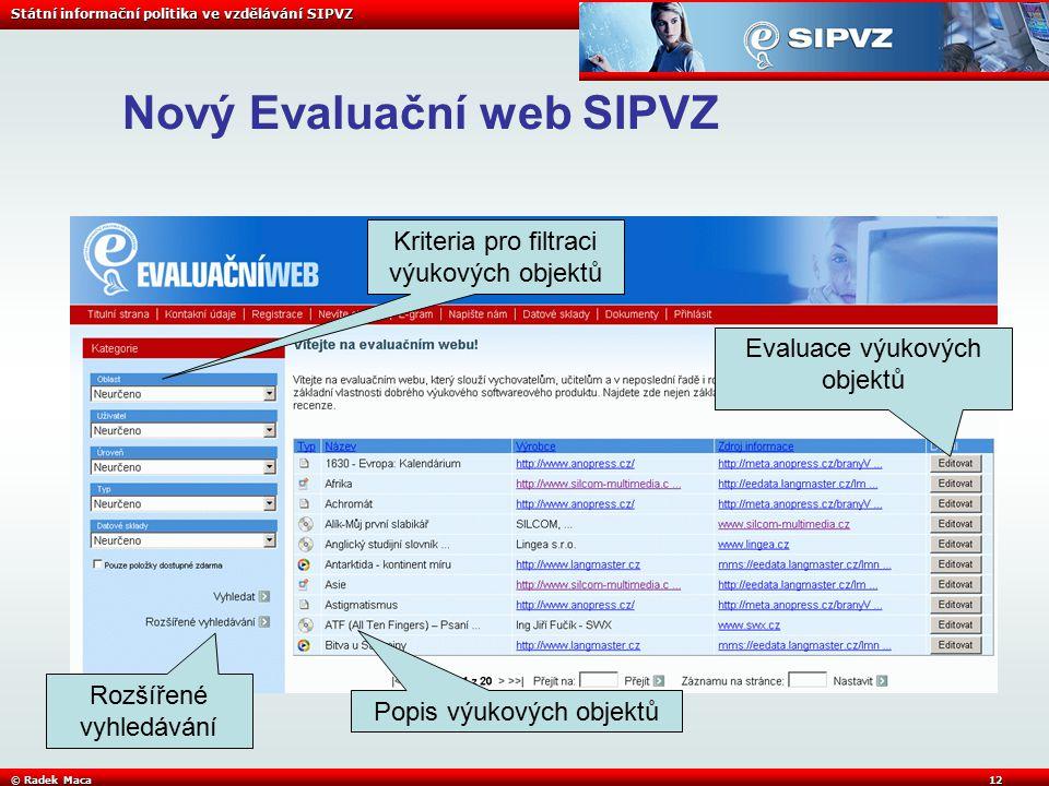 Státní informační politika ve vzdělávání SIPVZ © Radek Maca12 Nový Evaluační web SIPVZ Kriteria pro filtraci výukových objektů Popis výukových objektů Evaluace výukových objektů Rozšířené vyhledávání