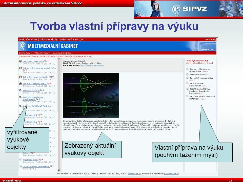 Státní informační politika ve vzdělávání SIPVZ © Radek Maca14 Tvorba vlastní přípravy na výuku Vlastní příprava na výuku (pouhým tažením myši) vyfiltrované výukové objekty Zobrazený aktuální výukový objekt