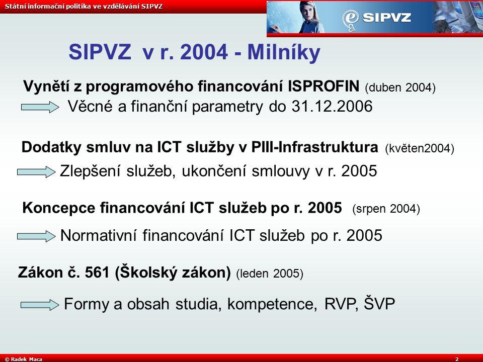 Státní informační politika ve vzdělávání SIPVZ © Radek Maca3 SIPVZ v r.