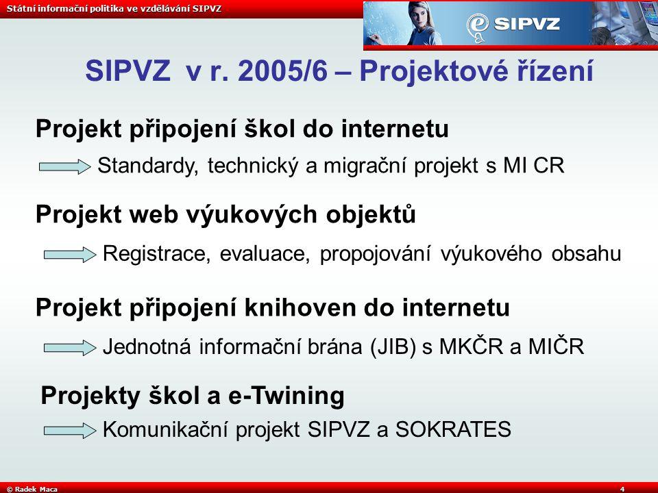 Státní informační politika ve vzdělávání SIPVZ © Radek Maca4 SIPVZ v r.