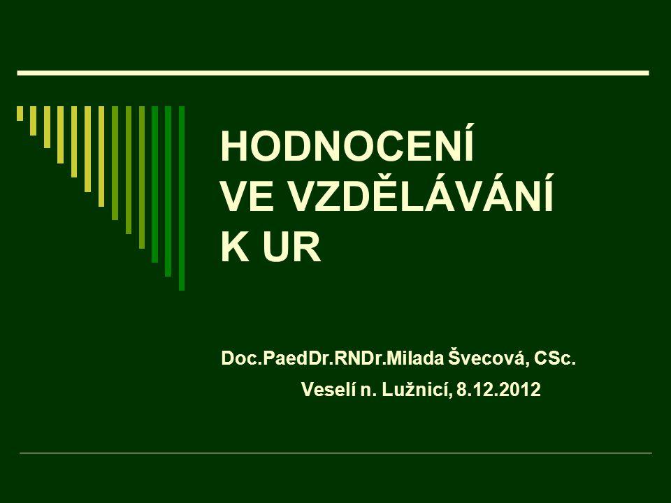 HODNOCENÍ VE VZDĚLÁVÁNÍ K UR Doc.PaedDr.RNDr.Milada Švecová, CSc. Veselí n. Lužnicí, 8.12.2012
