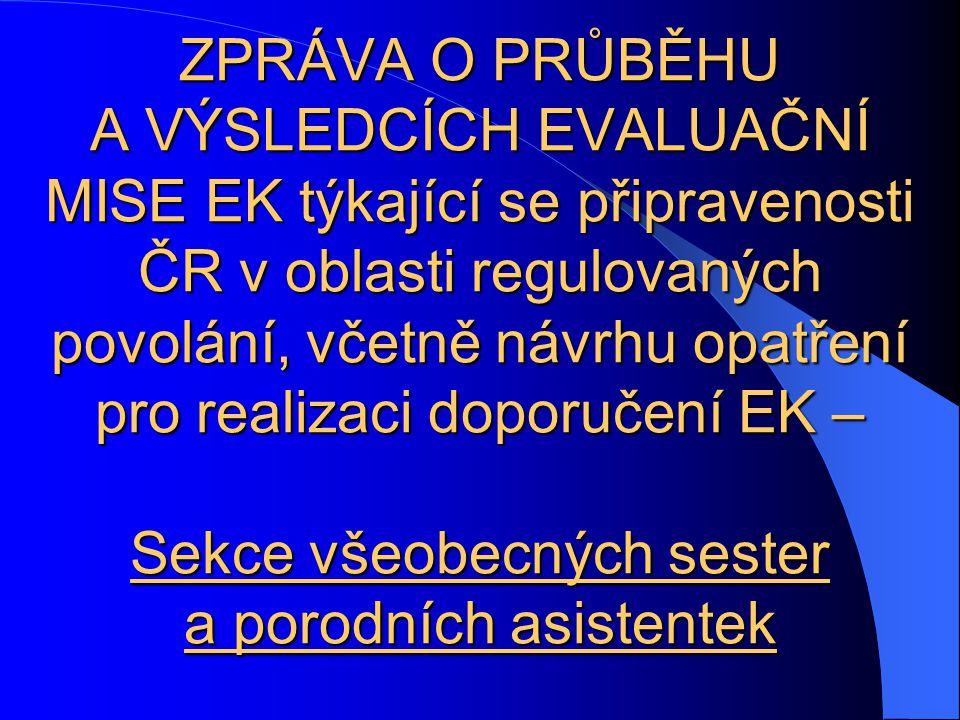 ZPRÁVA O PRŮBĚHU A VÝSLEDCÍCH EVALUAČNÍ MISE EK týkající se připravenosti ČR v oblasti regulovaných povolání, včetně návrhu opatření pro realizaci doporučení EK – Sekce všeobecných sester a porodních asistentek