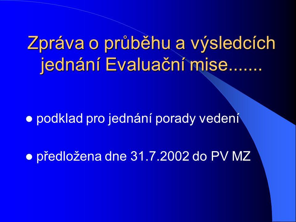 Zpráva o průběhu a výsledcích jednání Evaluační mise....... podklad pro jednání porady vedení předložena dne 31.7.2002 do PV MZ