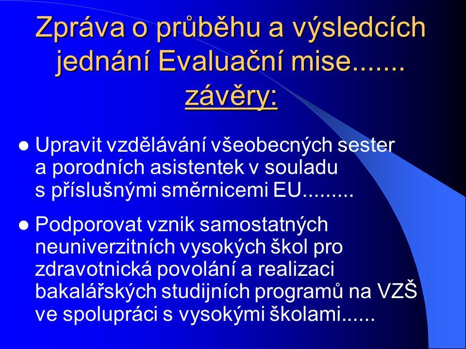 Zpráva o průběhu a výsledcích jednání Evaluační mise....... závěry: Upravit vzdělávání všeobecných sester a porodních asistentek v souladu s příslušný