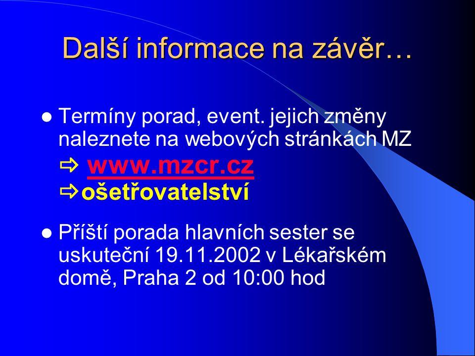 Další informace na závěr… Termíny porad, event. jejich změny naleznete na webových stránkách MZ  www.mzcr.cz  ošetřovatelství www.mzcr.cz Příští por