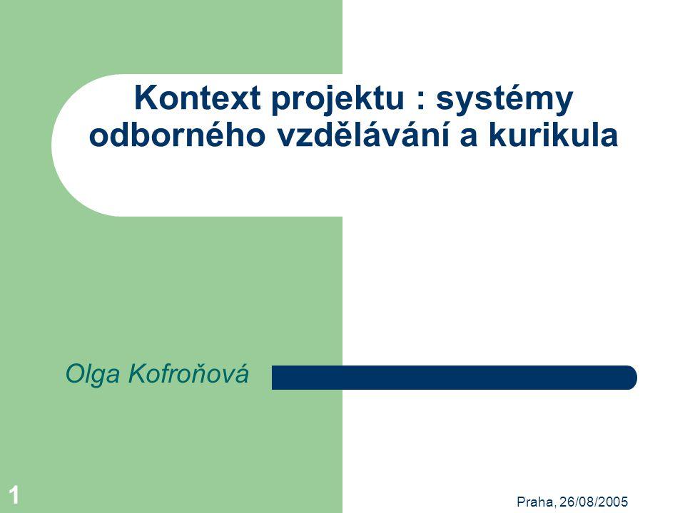 Praha, 26/08/2005 1 Kontext projektu : systémy odborného vzdělávání a kurikula Olga Kofroňová