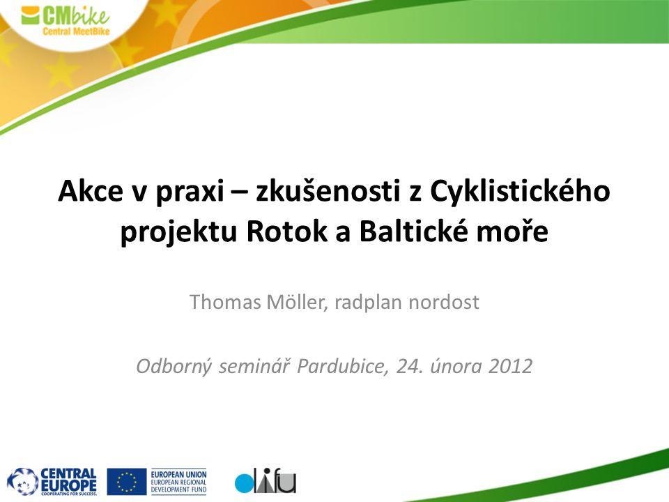 1 Akce v praxi – zkušenosti z Cyklistického projektu Rotok a Baltické moře Thomas Möller, radplan nordost Odborný seminář Pardubice, 24.