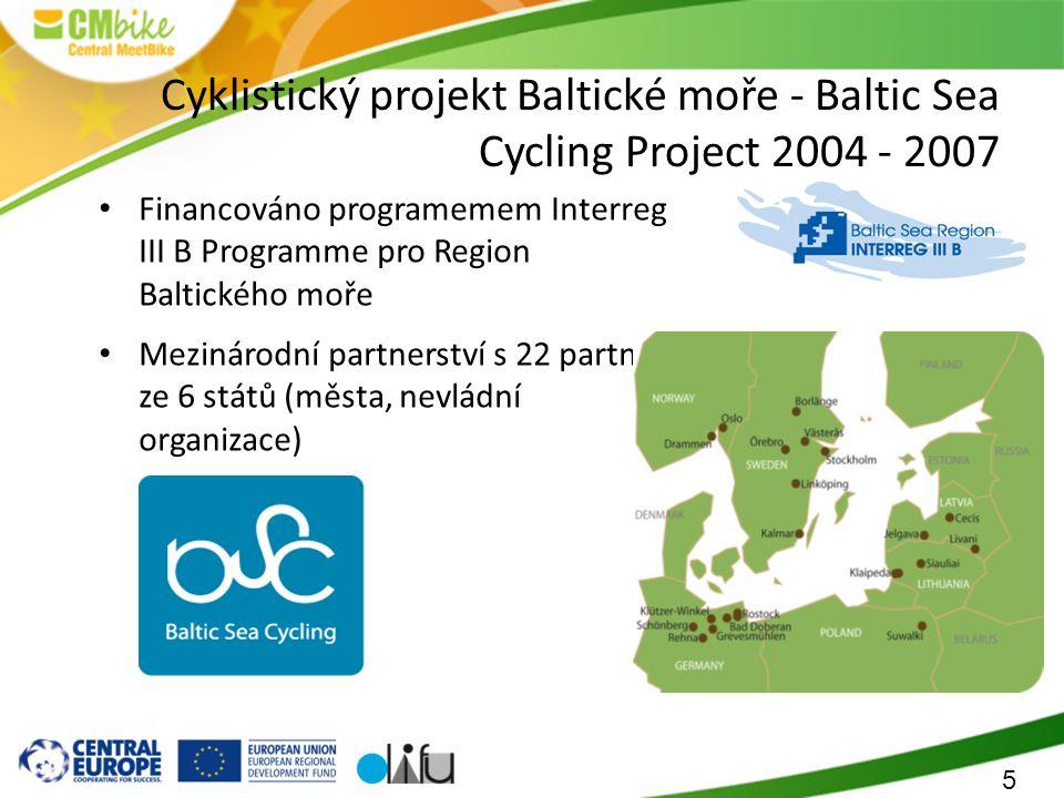 5 Cyklistický projekt Baltické moře - Baltic Sea Cycling Project 2004 - 2007 Financováno programemem Interreg III B Programme pro Region Baltického moře Mezinárodní partnerství s 22 partnery ze 6 států (města, nevládní organizace)