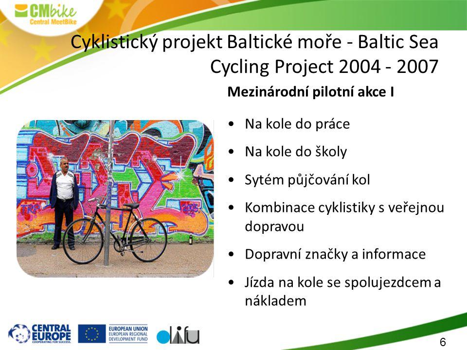 6 Cyklistický projekt Baltické moře - Baltic Sea Cycling Project 2004 - 2007 Mezinárodní pilotní akce I Na kole do práce Na kole do školy Sytém půjčování kol Kombinace cyklistiky s veřejnou dopravou Dopravní značky a informace Jízda na kole se spolujezdcem a nákladem