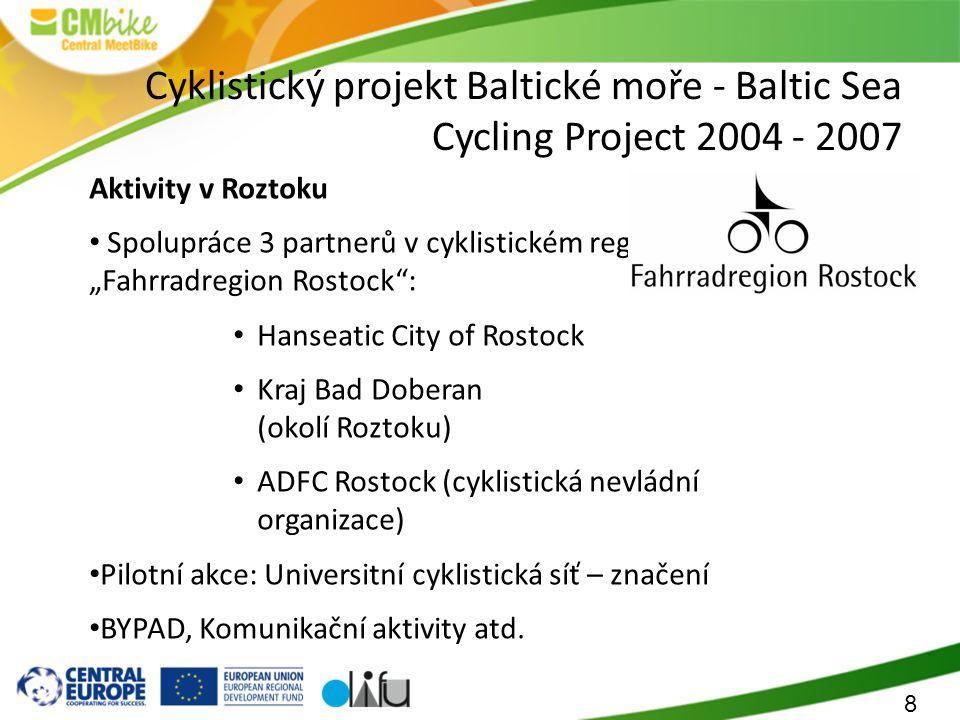 """8 Cyklistický projekt Baltické moře - Baltic Sea Cycling Project 2004 - 2007 Aktivity v Roztoku Spolupráce 3 partnerů v cyklistickém regionu Roztok """"Fahrradregion Rostock : Hanseatic City of Rostock Kraj Bad Doberan (okolí Roztoku) ADFC Rostock (cyklistická nevládní organizace) Pilotní akce: Universitní cyklistická síť – značení BYPAD, Komunikační aktivity atd."""