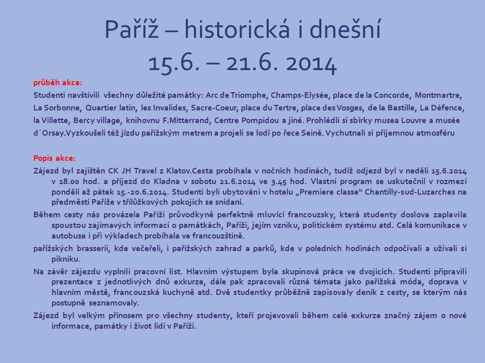 Paříž – historická i dnešní 15.6. – 21.6. 2014 průběh akce: Studenti navštívili všechny důležité památky: Arc de Triomphe, Champs-Elysée, place de la