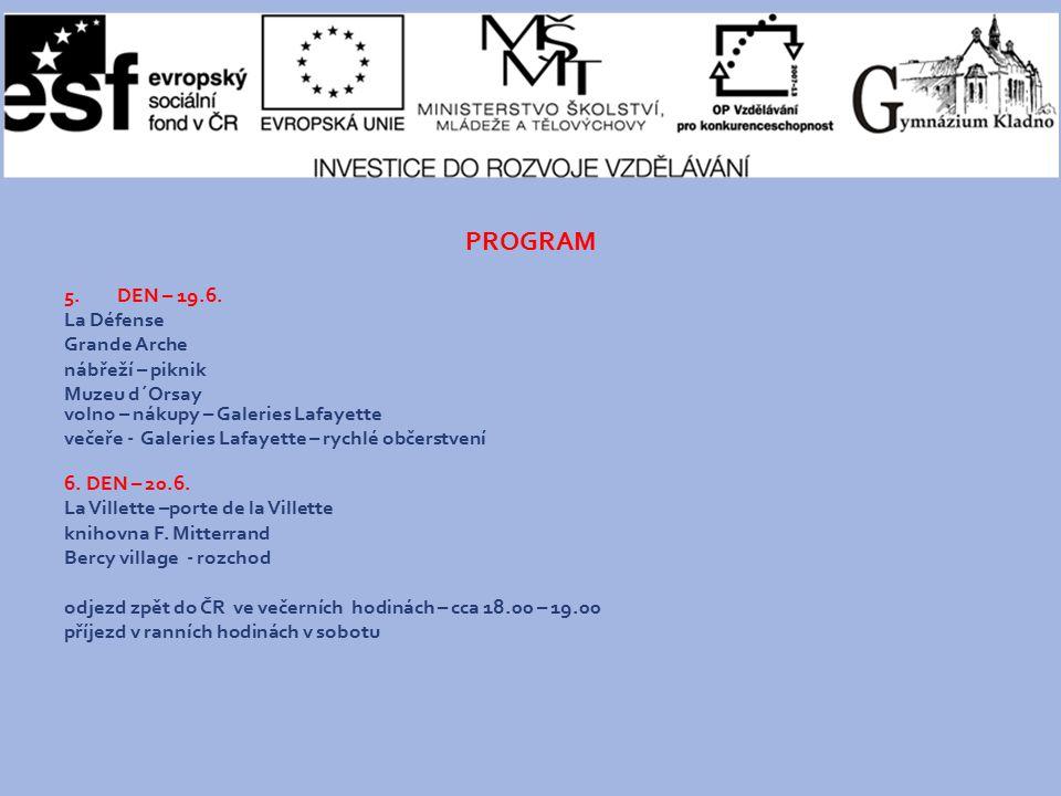 PROGRAM 5.DEN – 19.6. La Défense Grande Arche nábřeží – piknik Muzeu d´Orsay volno – nákupy – Galeries Lafayette večeře - Galeries Lafayette – rychlé